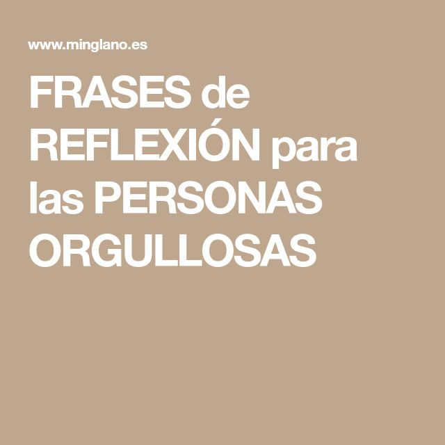 FRASES de REFLEXIÓN para las PERSONAS ORGULLOSAS