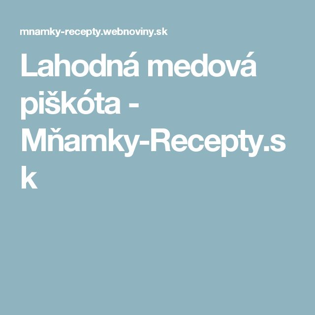 Lahodná medová piškóta - Mňamky-Recepty.sk