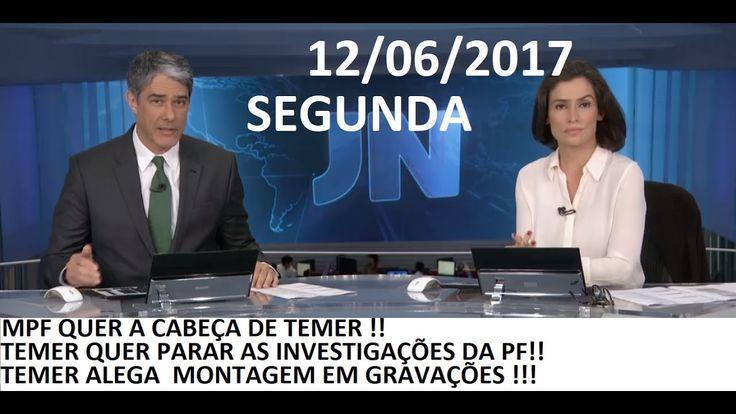 Jornal Nacional 12/06/2017 Ao Vivo Segunda Feira