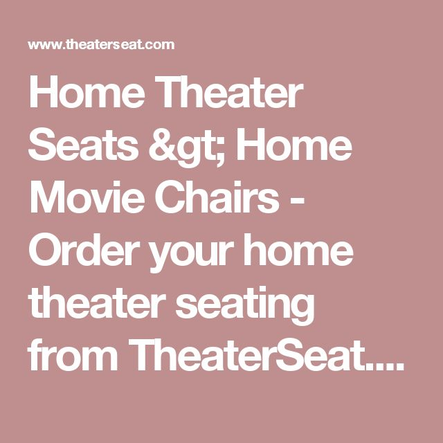 Home Theater Seats > Home Movie Chairs - Order your home theater seating from TheaterSeat.com!