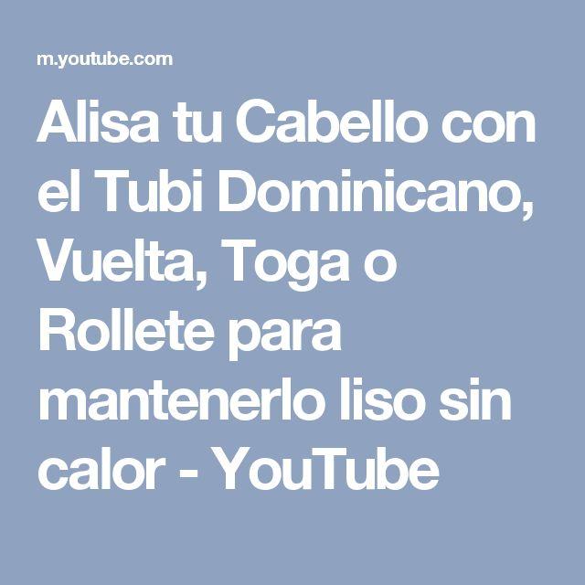 Alisa tu Cabello con el Tubi Dominicano, Vuelta, Toga o Rollete para mantenerlo liso sin calor - YouTube