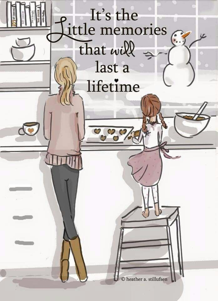 It S Little Memories That Will Last A Lifetime Daughter Quotes To My Daughter Family Quotes