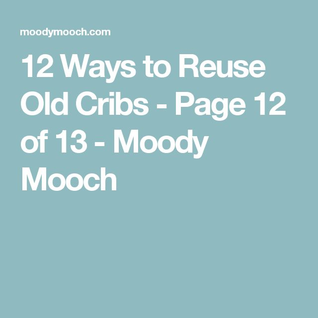 12 Ways to Reuse Old Cribs - Page 12 of 13 - Moody Mooch