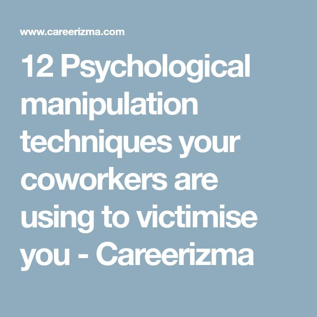 12 Psychological manipulation techniques your coworkers are using to victimise you - Careerizma