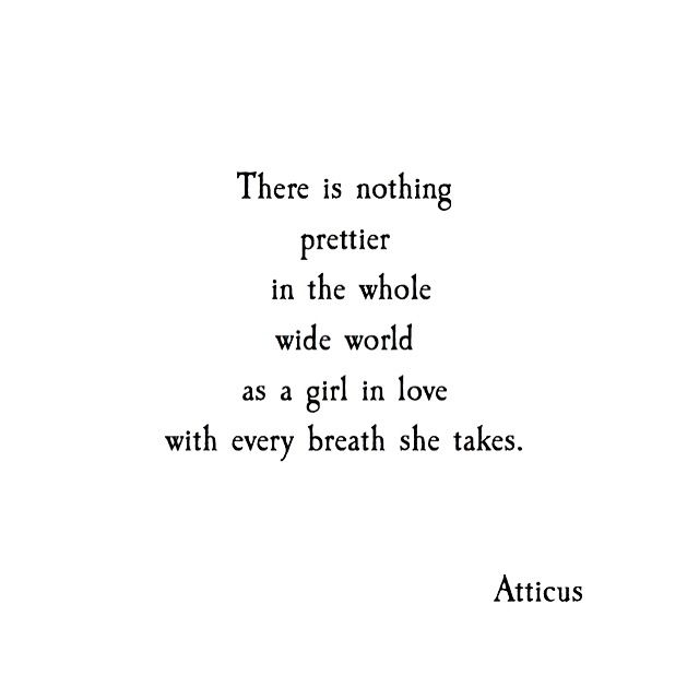 There is nothing prettier in the whole world as a girl in love with every breath she takes. Atticus