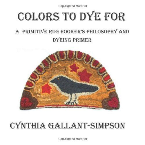 Colors To Dye For: A Primitive Rug Hooker's Philosophy and Dyeing Primer by Cynthia Gallant-Simpson http://www.amazon.com/dp/1466373873/ref=cm_sw_r_pi_dp_cal0vb139A2Y3