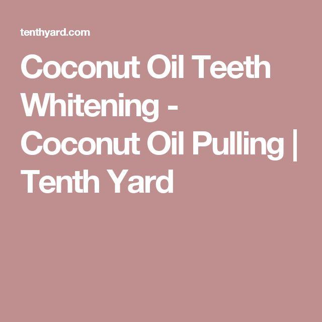 Coconut Oil Teeth Whitening - Coconut Oil Pulling | Tenth Yard