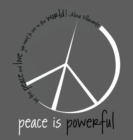 Be the Peace and Love you want to see in the world. ~Alina Villasante #quote
