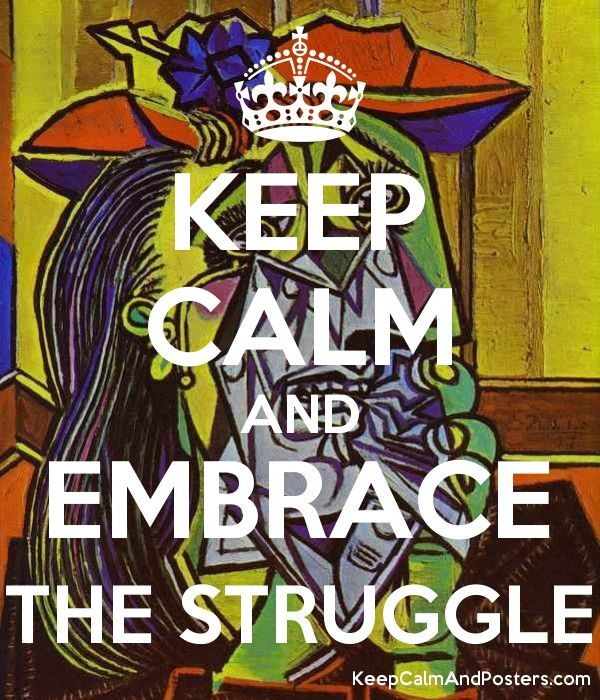 KEEP CALM AND EMBRACE THE STRUGGLE - Keep Calm and Posters Generator, Maker For Free - KeepCalmAndPosters.com