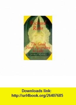 The Good News According To Luke Spiritual Reflections (9780824514907) Richard Rohr , ISBN-10: 0824514904  , ISBN-13: 978-0824514907 ,  , tutorials , pdf , ebook , torrent , downloads , rapidshare , filesonic , hotfile , megaupload , fileserve
