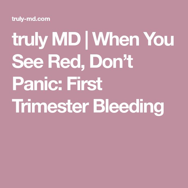 truly MD | When You See Red, Don't Panic: First Trimester Bleeding