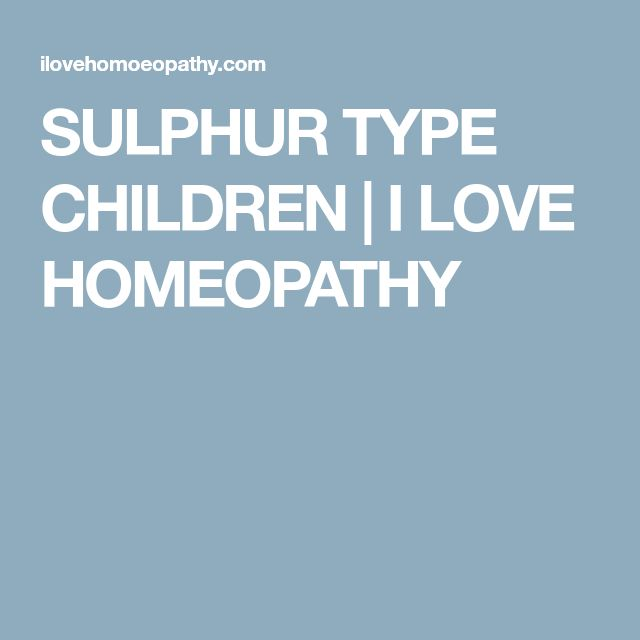 SULPHUR TYPE CHILDREN | I LOVE HOMEOPATHY