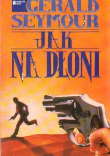 Gerald Seymour: Jak na dłoni - http://lubimyczytac.pl/ksiazka/173464/jak-na-dloni