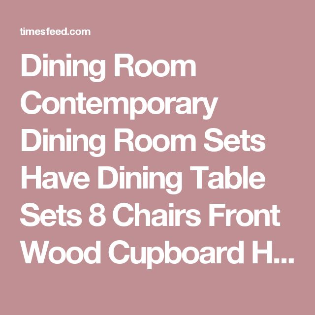 Dining Room Contemporary Sets Have Table 8 Chairs Front Wood Cupboard