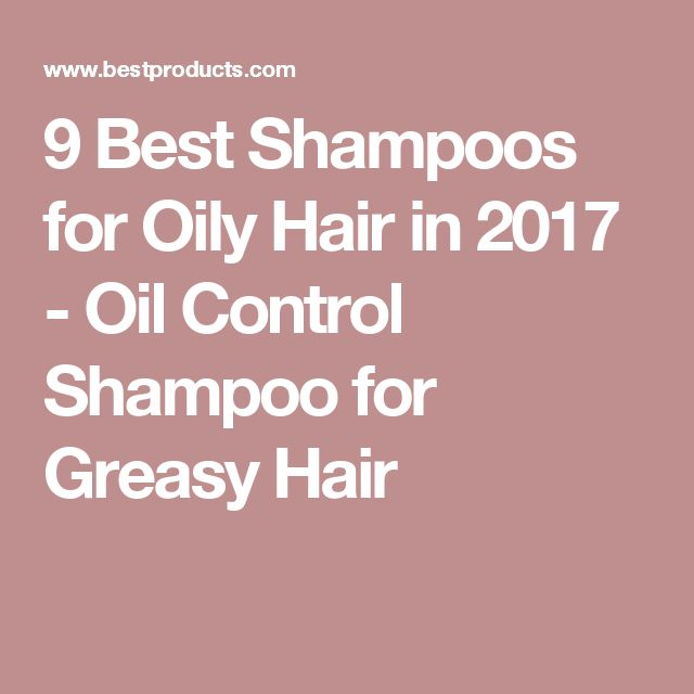 9 Best Shampoos for Oily Hair in 2017 - Oil Control Shampoo for Greasy Hair