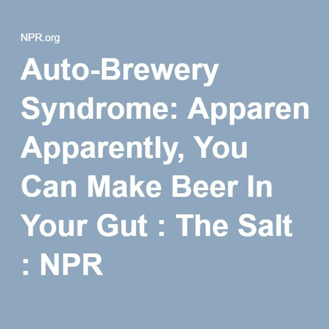 Auto-Brewery Syndrome: Apparently, You Can Make Beer In Your Gut : The Salt : NPR
