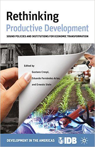 Rethinking Productive Development: Sound Policies and Institutions for Economic Transformation (EBOOK) FULLTEXT: http://www.palgraveconnect.com/pc/doifinder/10.1057/9781137393999