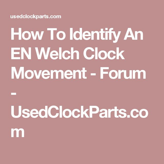 How To Identify An EN Welch Clock Movement - Forum - UsedClockParts.com