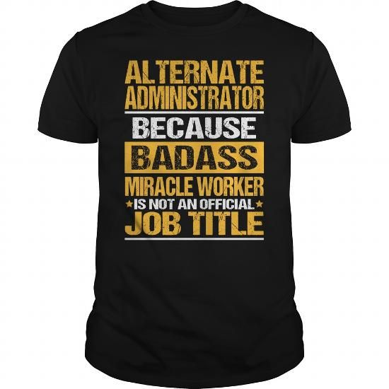 AWESOME TEE FOR ALTERNATE ADMINISTRATOR T-SHIRTS, HOODIES, SWEATSHIRT (22.99$ ==► Shopping Now)