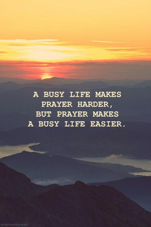 A busy life makes prayer harder, but prayer makes a busy life easier. - Abdal Hakim Murad.