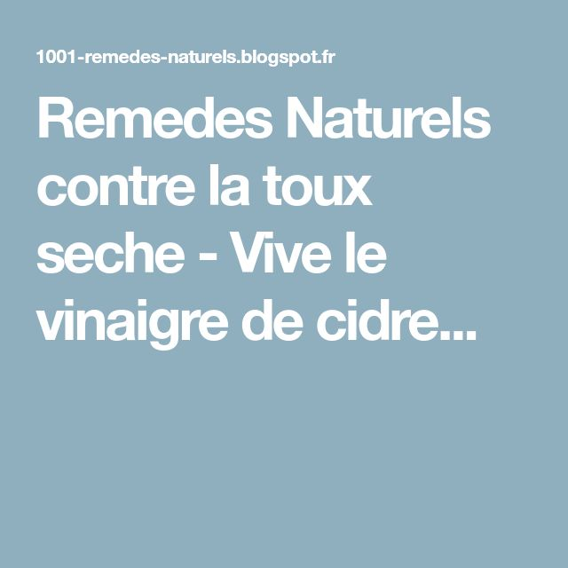 Remedes Naturels contre la toux seche - Vive le vinaigre de cidre...
