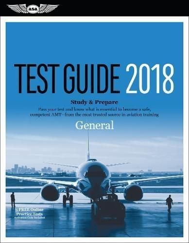 General Test Guide 2018: Pass your test and know what is essential to become a safe, competent AMT from the most trusted source in aviation