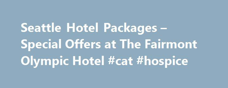 Seattle Hotel Packages – Special Offers at The Fairmont Olympic Hotel #cat #hospice http://hotel.remmont.com/seattle-hotel-packages-special-offers-at-the-fairmont-olympic-hotel-cat-hospice/  #hotel specials # For reservations, please contact: Global Consortia Countries with specific dialing country pattern: AUSTRALIA 1 800 720 825 AUSTRIA 00 800 0441 1414 BELGIUM 00 800 0441 1414 DENMARK 00 800 0441 1414 FINLAND 00 800 0441 1414 FINLAND (Sonera) 990 800 0441 1414 FRANCE 00 800 0441 1414…