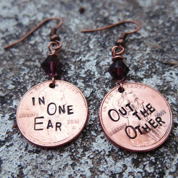 In One Ear...Out the Other !  Earrings made from pennies...cute !