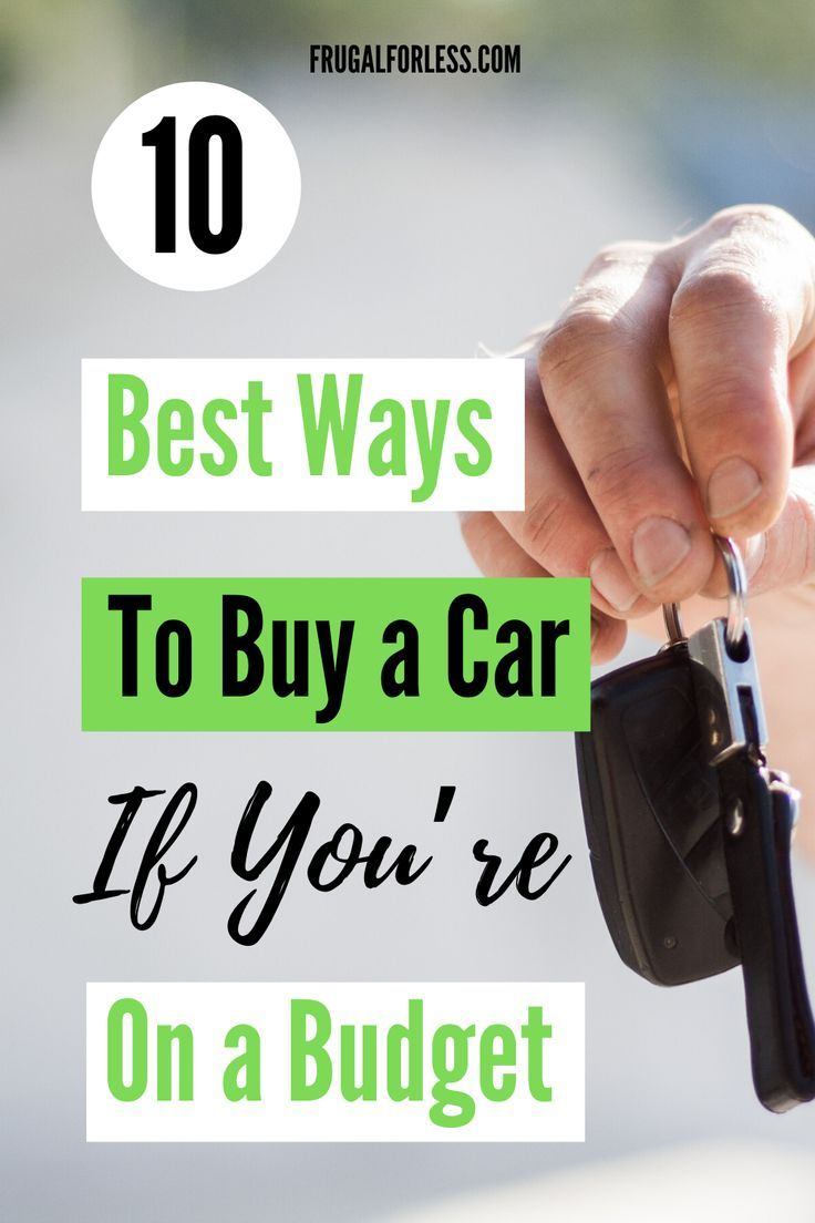10 Best Ways To Buy A Car If You Re On A Budget In 2020
