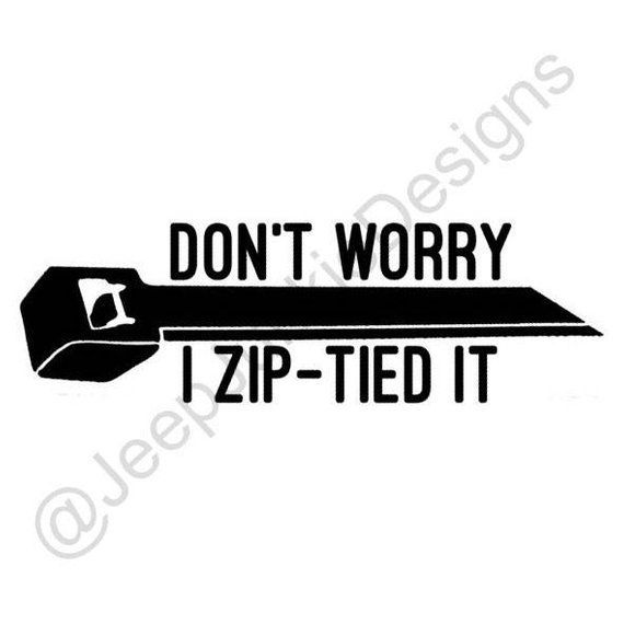 Don T Worry I Zip Tied It Jeep Vinyl Decal Custom Vinyl