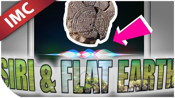 I Asked Siri About Flat Earth And This Is What She Said - YouTube