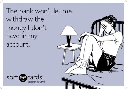 The bank won't let me withdraw the money I don't have in my account.