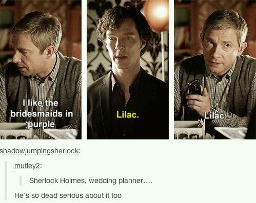 Sherlock Holmes will solve your murder and will always be there for you, the three of you. But he's also one heck of a wedding planner.