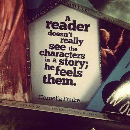 """""""A reader doesn't really see the characters in a story; he feels them."""" - Cornelia Funke"""