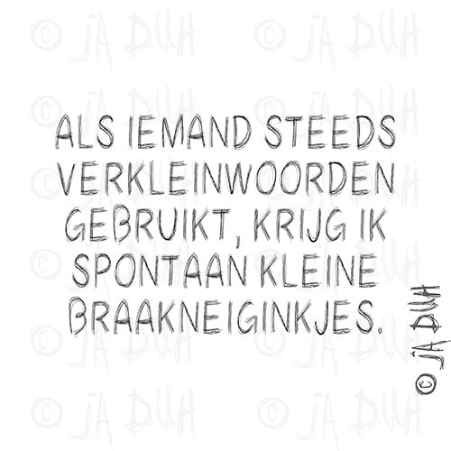 Braakneiginkjes :) Door © Ja Duh #humor #verkleinwoorden