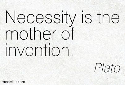 essay on the proverb necessity is the mother of invention Necessity is the mother of inventionthe quote, necessity is the mother of invention, is a pretty well known saying like most quotes, they can have different meanings for different.