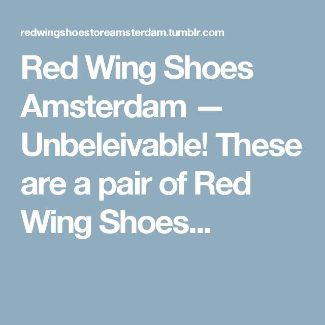 Red Wing Shoes Amsterdam — Unbeleivable! These are a pair of Red Wing Shoes...