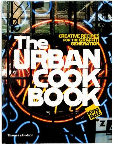 ADZ, King. The Urban Cook Book: Creative Recipes for the Graffiti Generation  Thames & Hudson. 2008 #cookery