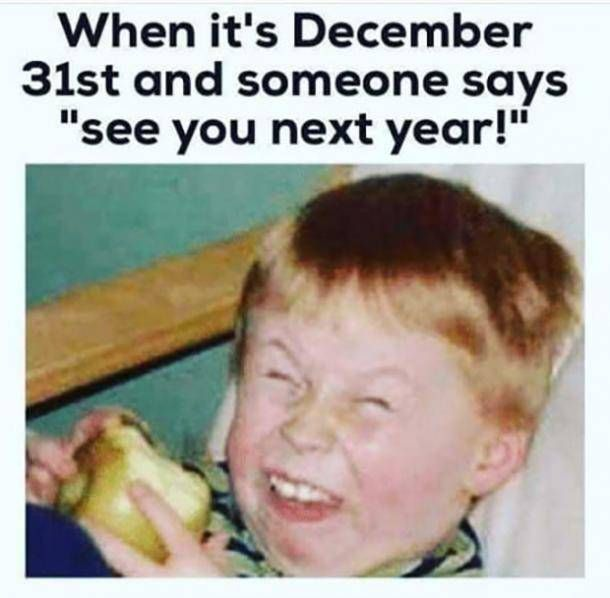 Funny See You Next Year Meme Funny New Years Memes New Year Quotes Funny Hilarious New Year Meme