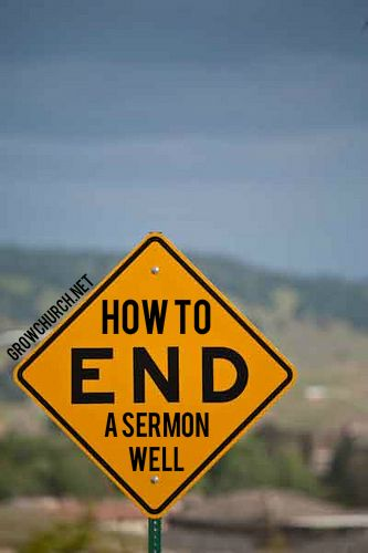 How To End A Sermon Well http://growchurch.net/how-to-end-a-sermon