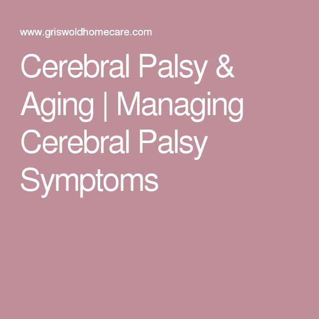 Cerebral Palsy & Aging | Managing Cerebral Palsy Symptoms