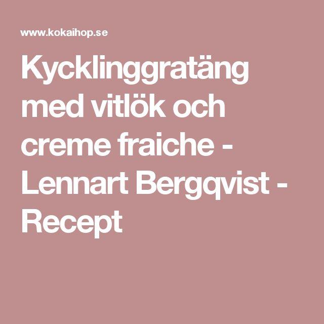 Kycklinggratäng med vitlök och creme fraiche - Lennart Bergqvist - Recept