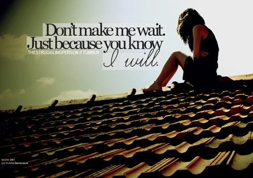 Waiting For Forever Quotes: I Wont Wait Forever Quotes. QuotesGram