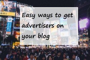 Easy Ways to get Advertisers on Your Blog