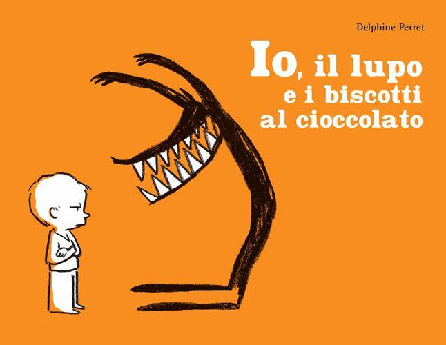 Io, il lupo e i biscotti al cioccolato, Delphine Perret, Logos, 2012.