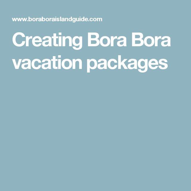 Creating Bora Bora vacation packages