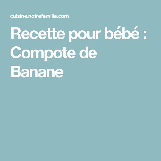 Recette pour bébé : Compote de Banane