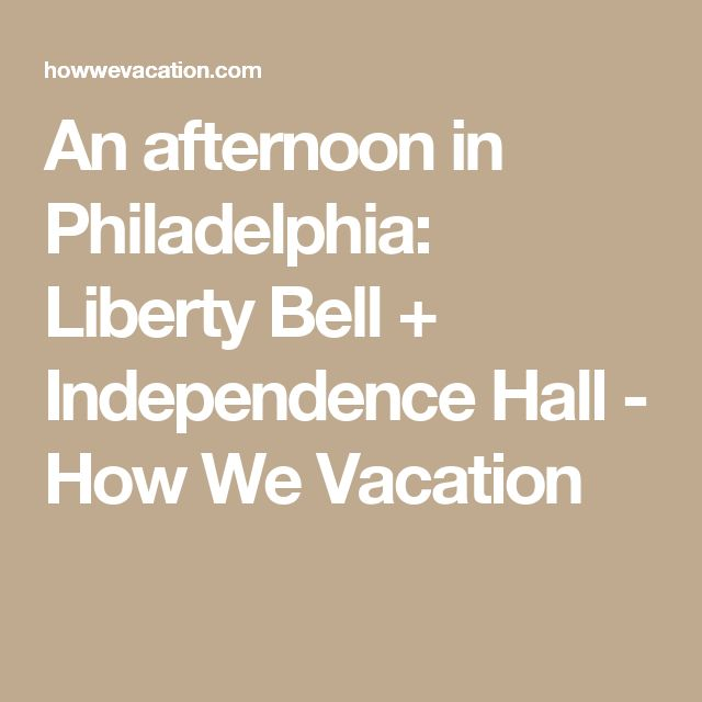An afternoon in Philadelphia: Liberty Bell + Independence Hall - How We Vacation