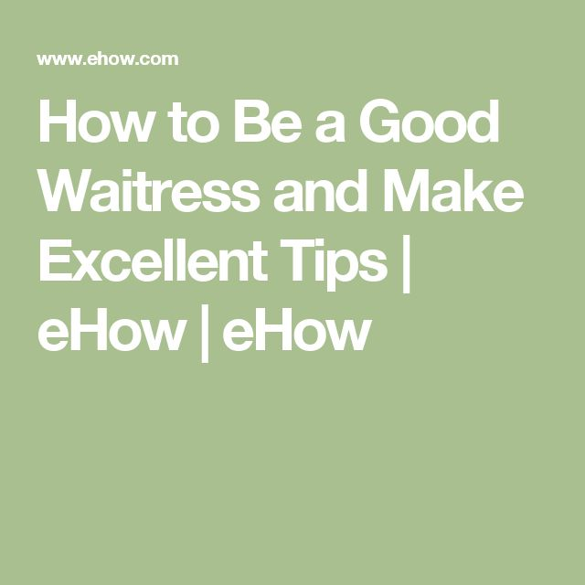 How to Be a Good Waitress and Make Excellent Tips | eHow | eHow