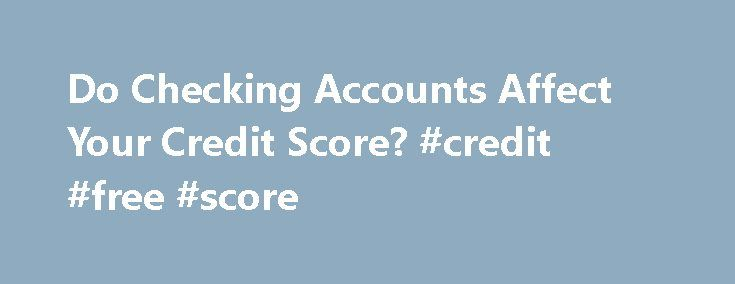 Do Checking Accounts Affect Your Credit Score? #credit #free #score http://credit.remmont.com/do-checking-accounts-affect-your-credit-score-credit-free-score/  #checking credit score #Education Center Do Checking Accounts Affect Your Credit Score? Your traditional credit report only tracks your credit Read More...The post Do Checking Accounts Affect Your Credit Score? #credit #free #score appeared first on Credit.